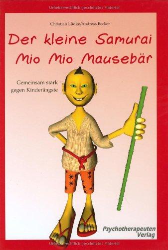 Lüdke, Christian: Der kleine Samurai Mio Mio Mausebär; Teil: [1]., Gemeinsam stark gegen Kinderängste. Vorlesebuch.