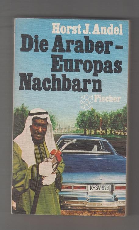 Die Araber, Europas Nachbarn: Vergangenheit, Gegenwart, Zukunft. Für d. Taschenbuch durchges. u. erw. Ausg.