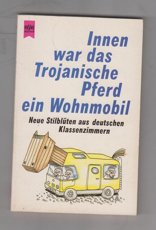 Hallstatt, Michael Innen war das Trojanische Pferd ein Wohnmobil: neue Stilblüten aus deutschen Klassenzimmern. wiederum gepflückt und zsgest. von Michael Hallstatt.