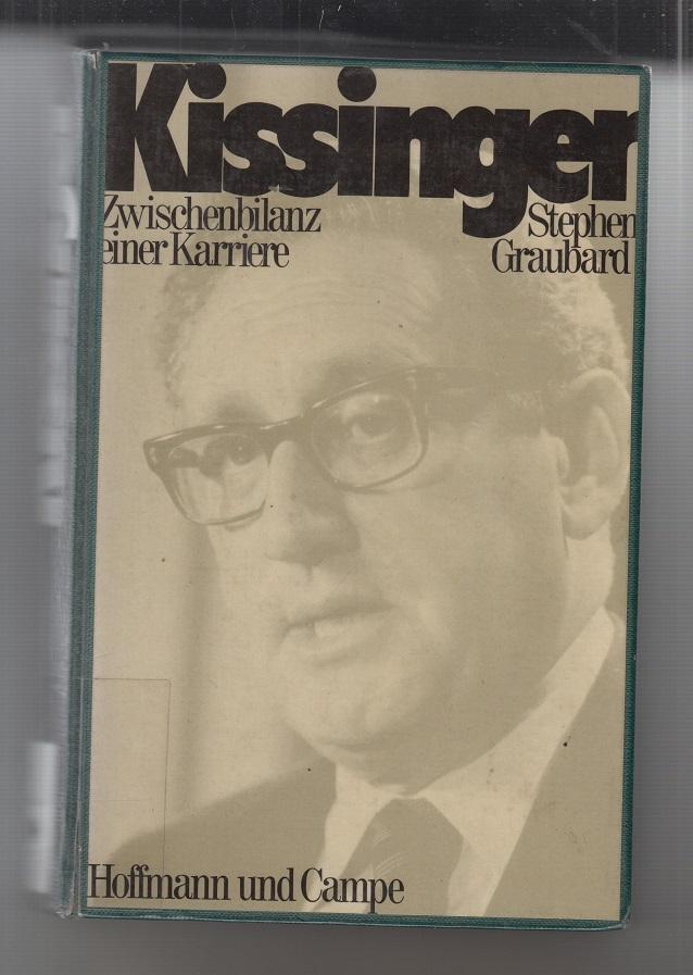 Kissinger: Zwischenbilanz e. Karriere. Stephen Graubard. Aus d. Amerikan. von Wilhelm Duden 2. - 10. Tsd.
