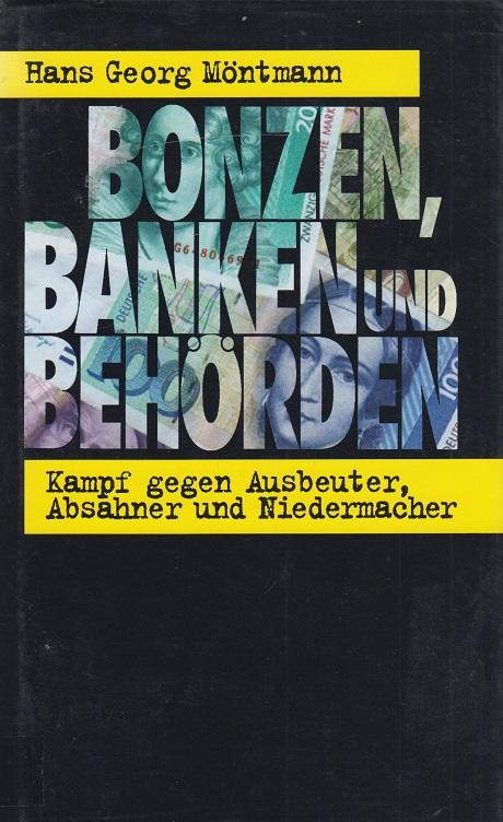 Möntmann, Hans G Bonzen, Banken und Behörden: Kampf gegen Ausbeuter, Absahner und Niedermacher 1., Aufl.