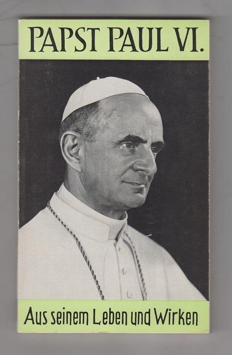 Papst Paul VI. Aus seinem Leben und Wirken.