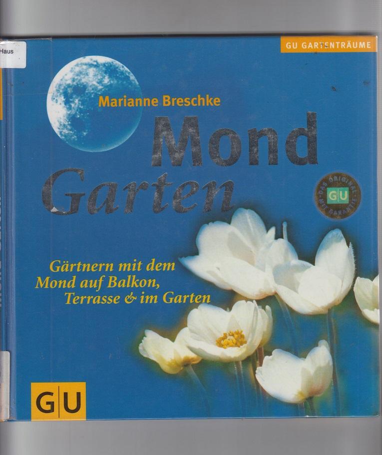 Mondgarten :Gärtnern mit dem Mond auf Balkon, Terrasse und im Garten. 4. Aufl.