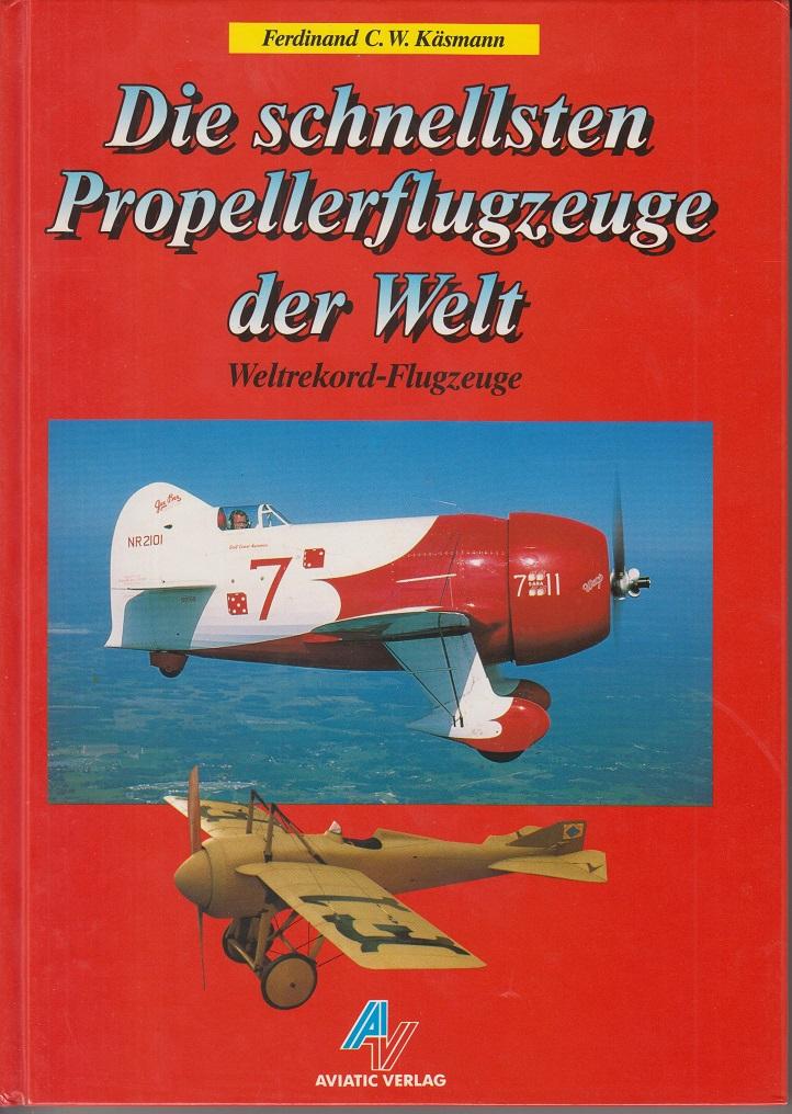 Die schnellsten Propellerflugzeuge der Welt: Weltrekordflugzeuge. 1ste Aufl.