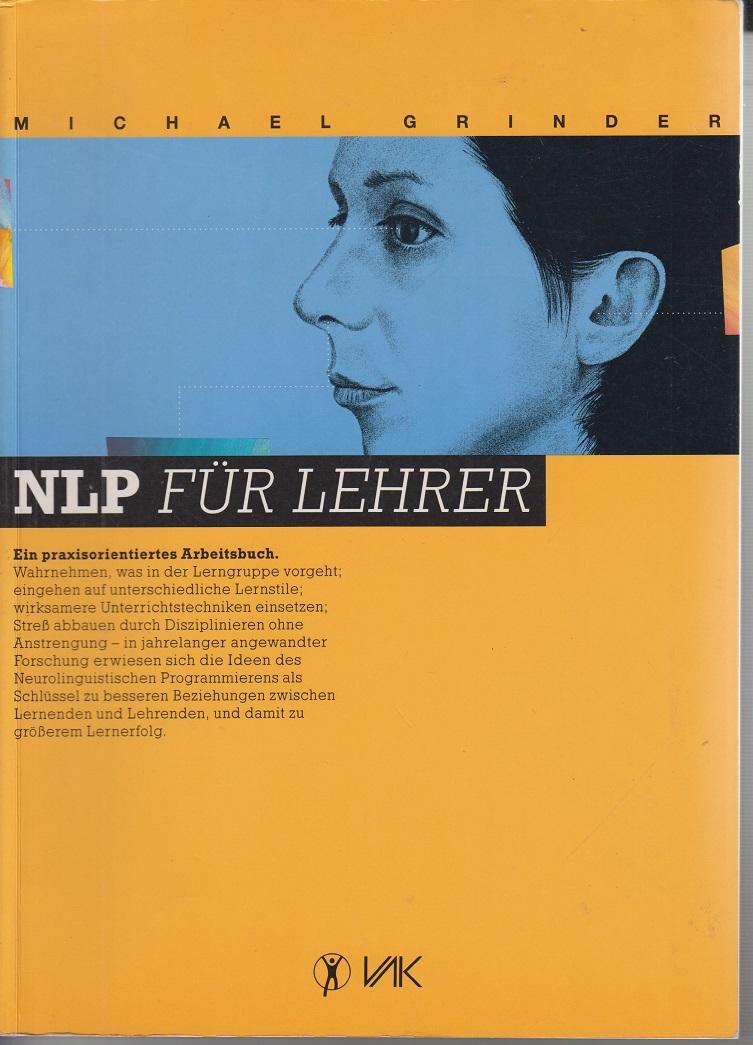 Grinder, Michael und Paul Hansen NLP für Lehrer: Ein praxisorientiertes Arbeitsbuch 2te Aufl.