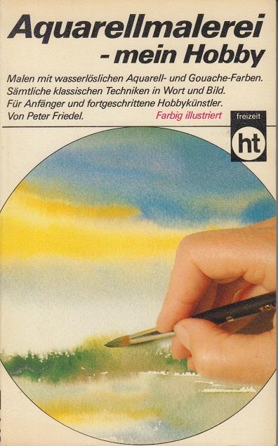 Friedel, Peter Aquarellmalerei - mein Hobby.