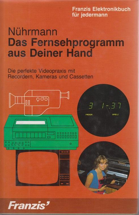 Das Fernsehprogramm aus deiner Hand : d. perfekte Videopraxis mit Recordern, Kameras u. Cassetten.