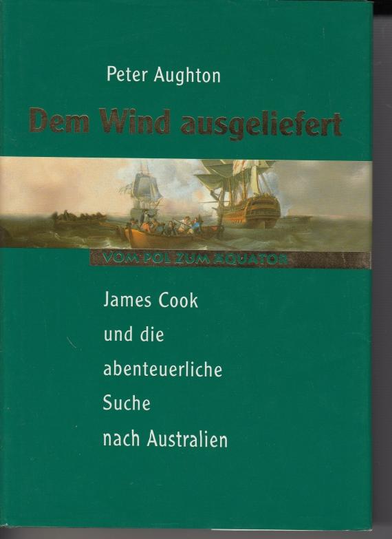 Dem Wind ausgeliefert : James Cook und die abenteuerliche Suche nach Australien.
