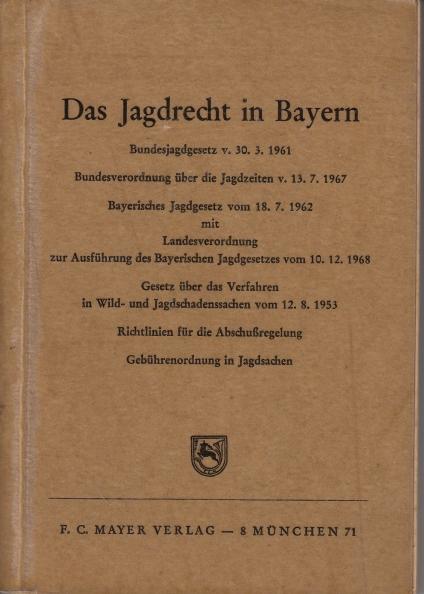 Das Jagdrecht in Bayern - Bundesjagdgesetz vom 29. November 1952.