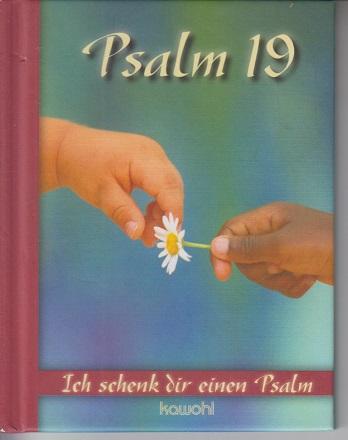 Ich schenk dir Psalm 19. Ich schenk dir einen Psalm