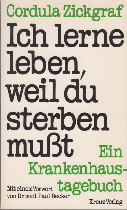 Zickgraf, Cordula Ich lerne leben, weil du sterben mußt. Ein Krankenhaustagebuch 5.Auflage