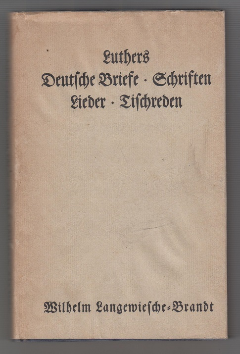 Luthers Deutsche Briefe, Schriften, Lieder, Tischreden 1. - 50 Tsd.
