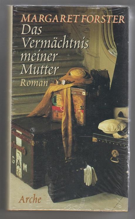 Forster, Margaret Das Vermächtnis meiner Mutter : Roman. Aus dem Engl. von Roseli und Saskia Bontjes van Beek