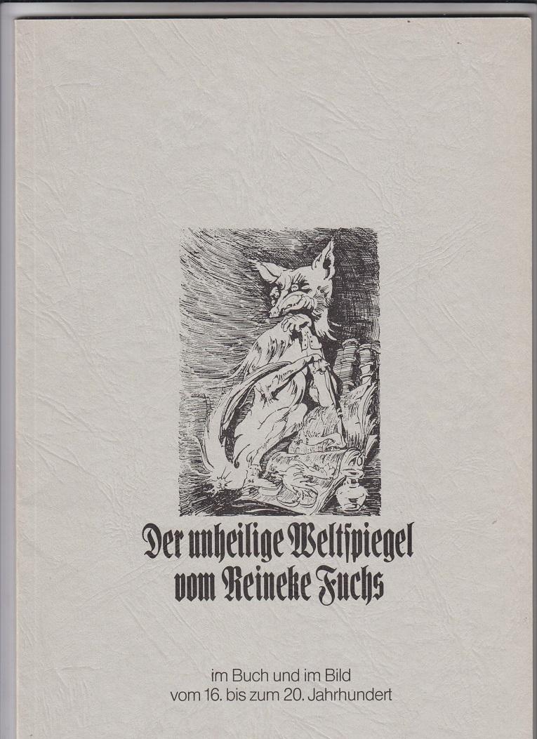Der unheilige Weltspiegel vom Reineke Fuchs. Im Buch und im Bild vom 16. bis zum 20. Jahrhundert.