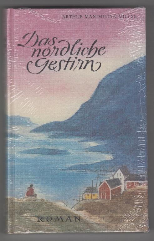 Miller, Arthur Maximilian Das nördliche Gestirn : Roman.