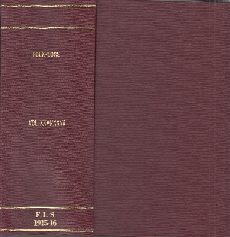 Folk-Lore: A quarterly review of myth, tradition, institution, & custom. Vol. XXVI.-1915 & XXVII.-1916.