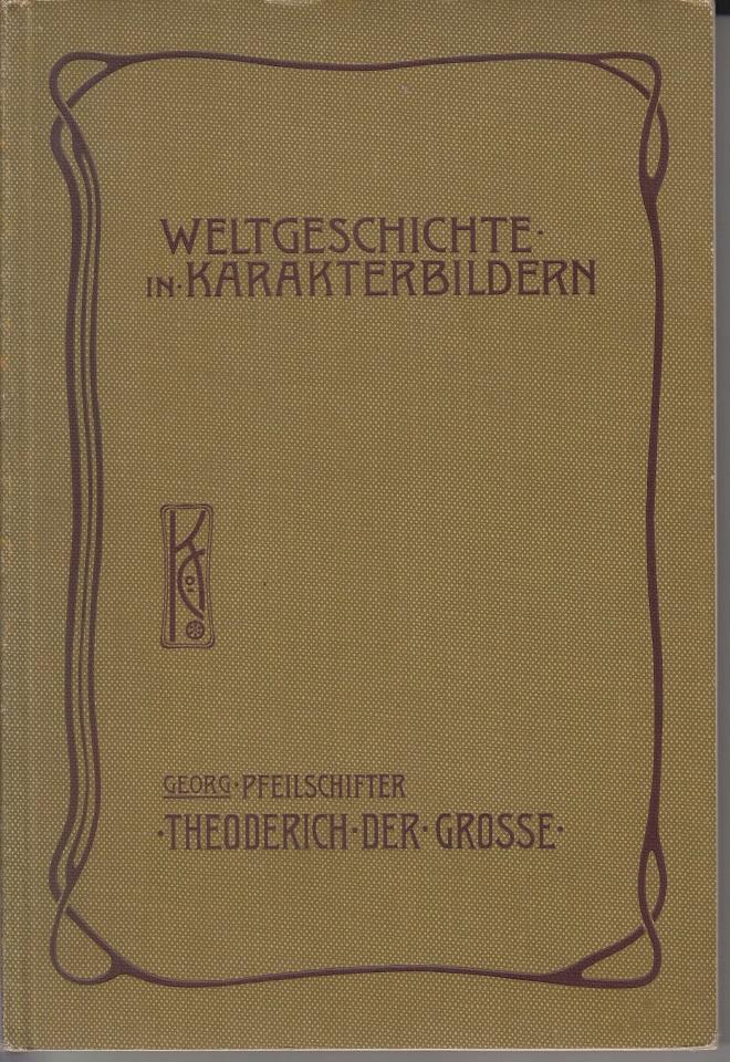 Pfeilschifter, Georg Theoderich der Große. Weltgeschichte in Karakterbildern. Zweite Abteilung Mittelalter. Die Germanen im Römischen Reich.