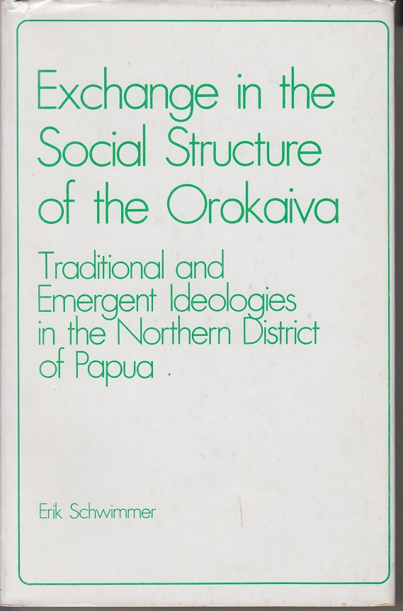 Exchange in the Social Structure of the Orokaiva. Traditional and Emergent Ideologies in the Northern District of Papua.