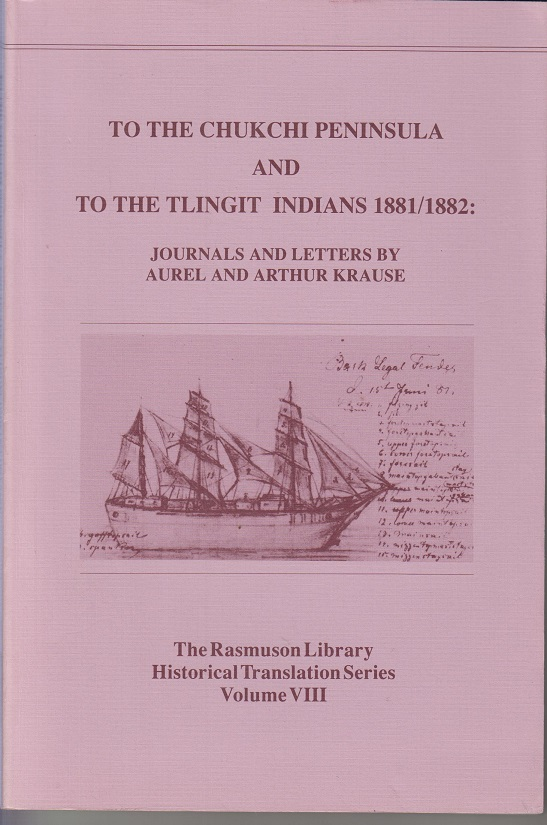 To the Chukchi Peninsula and to the Tlingit Indians 1881/1882: Journals and Letters by Aurel and Arthur Krause.