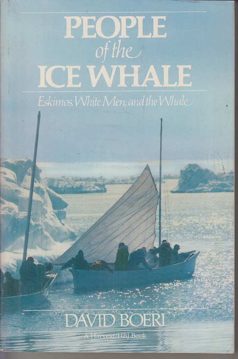 Boeri, David People of the Ice Whale. Eskimos, White Men, and the Whale.