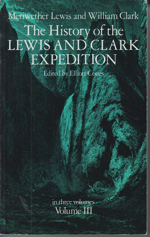 The History of the Lewis and Clark Expedition, Vol. 3 Volume 3
