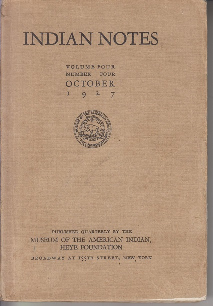 Museum of the American Indian, Heye Foundation. INDIAN NOTES - Vol IV, October, 1927, No. 4.