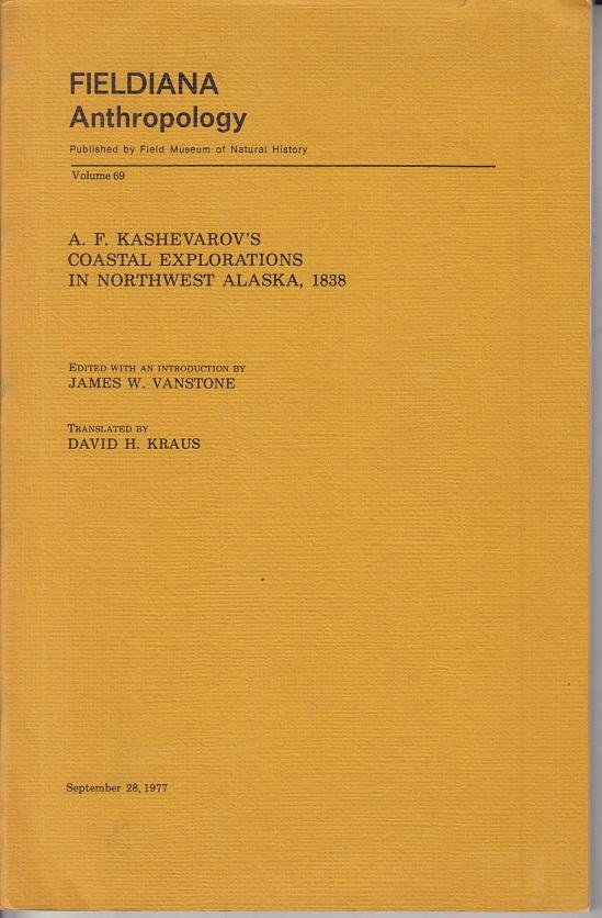 Vanstone (ed.), James W. A. F. Kashevarov's Coastal Explorations in Northwest Alaska, 1838. Fieldiana Anthropology. Volume 69.