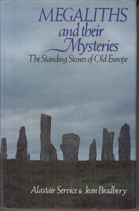 Service, Alastair and Jean Bradbery Megaliths and Their Mysteries: The Standing Stones of Old Europe