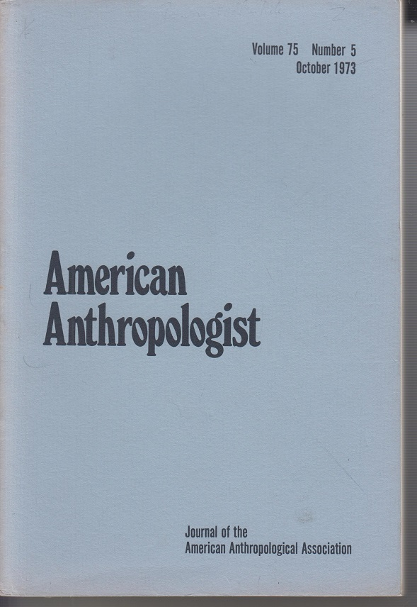 American anthropologist. Volume 75, Number 5, October 1973 Journal of the american anthropological association