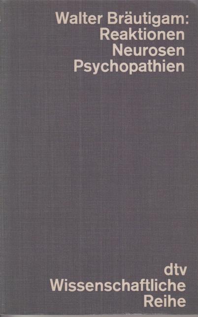 Bräutigam, Walter Reaktionen, Neurosen, abnorme Persönlichkeiten : seel. Krankheiten im Grundriss. 1. Aufl.