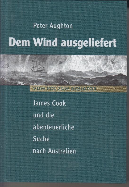 Dem Wind ausgeliefert - James Cook und die abenteuerliche Suche nach Australien.