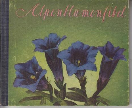 Alpenblumenfibel. 9. Aufl.