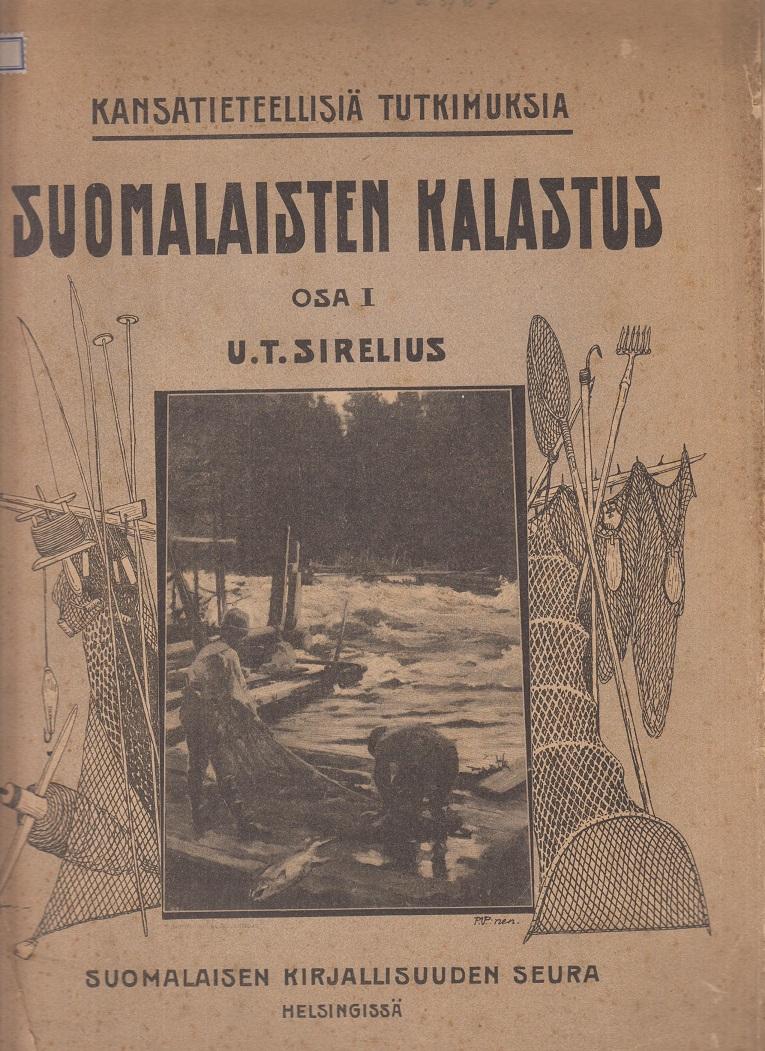 Sirelius, U. T. Suomalaisten Kalastus. Osa I. ( Original ) Kansatieteellisiä Tutkimuksia -