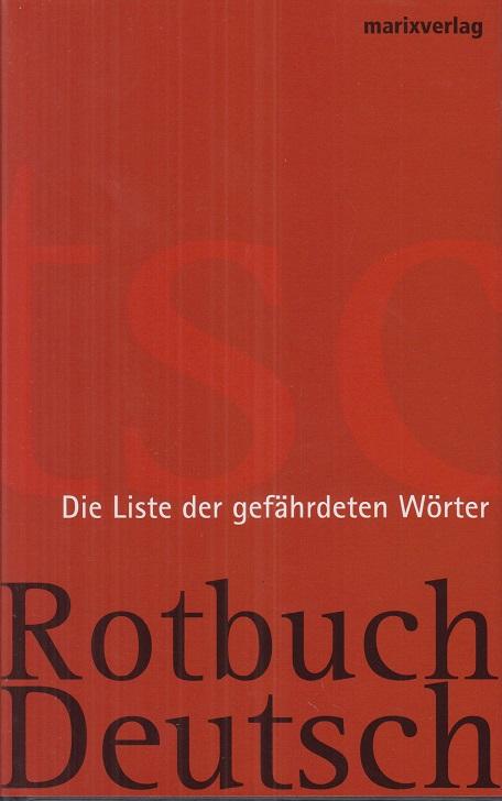Rotbuch Deutsch : die Liste der gefährdeten Wörter; Schwarzbuch Deutsch : die Liste der untergegangenen Wörter.