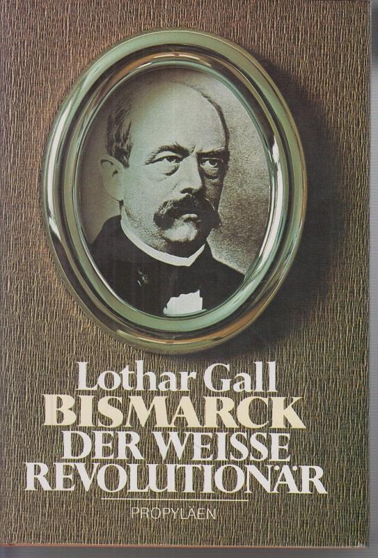 Bismarck : d. weisse Revolutionär. 3. Aufl.