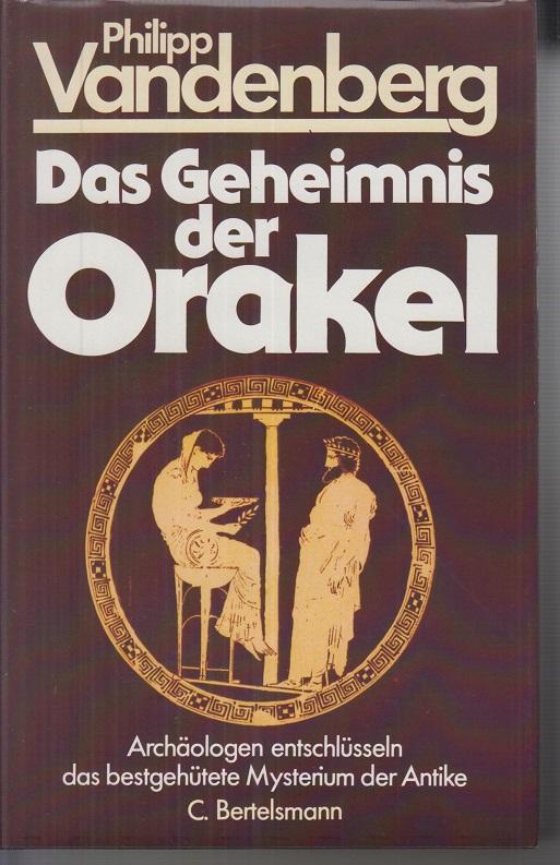 Das Geheimnis der Orakel : Archäologen entschlüsseln d. bestgehütete Mysterium d. Antike.