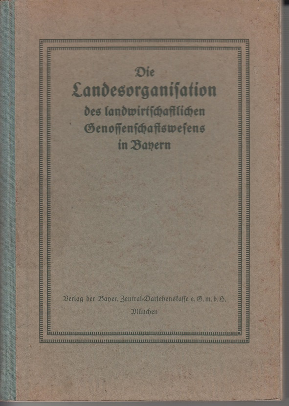 Hohenegg, E. Die Landesorganisation des landwirtschaftlichen Genossenschaftswesens in Bayern.