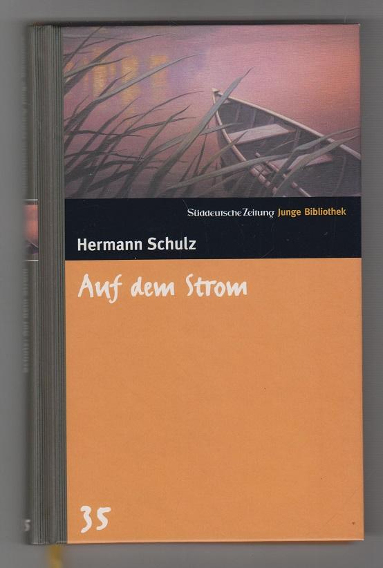 Auf dem Strom : Roman. Hermann Schulz. Mit Bildern von Wolf Erlbruch / Süddeutsche Zeitung junge Bibliothek ; 35