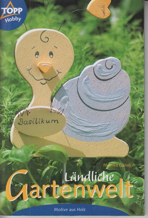 Ländliche Gartenwelt - Motive aus Holz 5te Aufl.