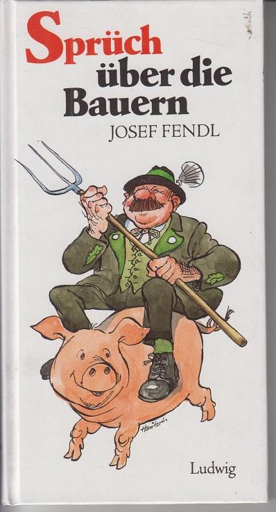 Fendl, Josef Sprüch über die Bauern.