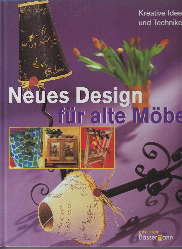 Uffelmann, Inge (Übers.) Neues Design für alte Möbel Kreative Ideen und Techniken
