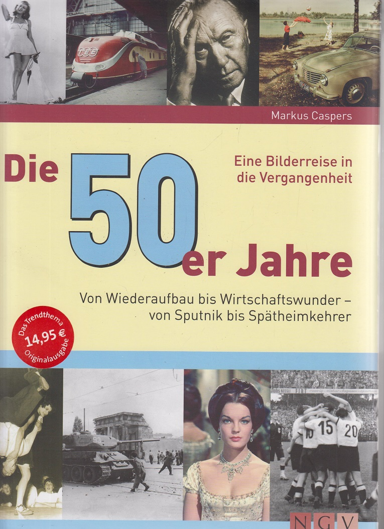 Die 50er Jahre Von Wiederaufbau bis Wirtschaftswunder - von Sputnik bis Spätheimkehrer