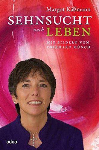Käßmann, Margot (Verfasser) und Eberhard (Illustrator) Münch Sehnsucht nach Leben. 3. Aufl.