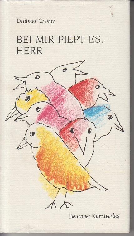 Cremer, Drutmar und Polykarp Uehlein Bei mir piept es, Herr Vögel beten - jenseits von Eden. 5te Aufl.