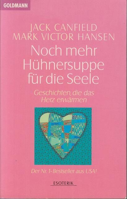 Canfield, Jack und Mark Victor Hansen Noch mehr Hühnersuppe für die Seele: Geschichten, die das Herz erwärmen.