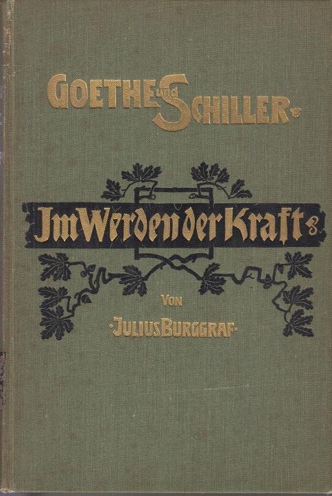 Burggraf, Julius Goethe und Schiller: Im Werden der Kraft.