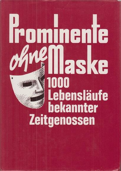 Prominente ohne Maske, 1000 Lebensläufe bekannter Zeitgenossen.