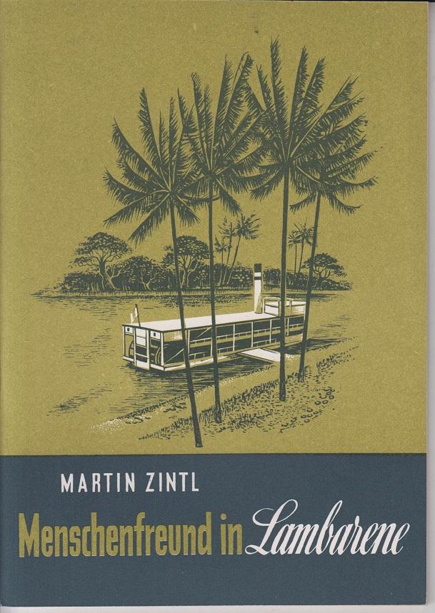 Zintl, Martin (Verfasser) Menschenfreund in Lambarene Ein Lebensbild des Urwaldarztes Dr. Albert Schweitzer.