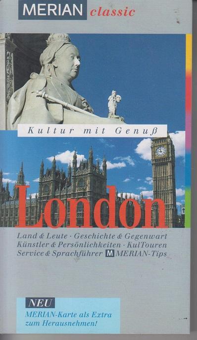 London. Land und Leute, Geschichte und Gegenwart, Künstler und Persönlichkeiten, KulTouren, Service und Sprachführer. Merian Tips 1. Aufl.
