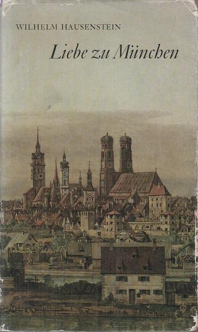 Hausenstein, Wilhelm Liebe zu München.